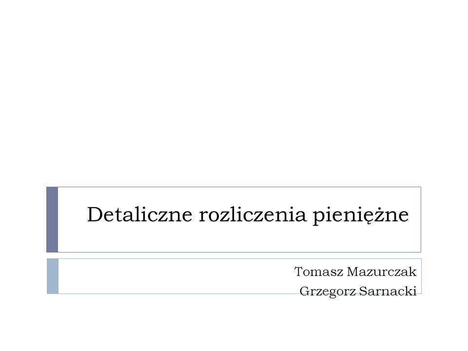 Detaliczne rozliczenia pieniężne Tomasz Mazurczak Grzegorz Sarnacki