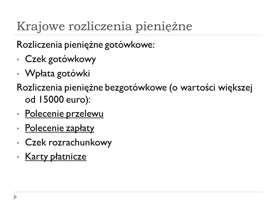 Krajowe rozliczenia pieniężne Rozliczenia pieniężne uznaniowe (decyzja uruchomienia pochodzi od płacącego): Wpłata gotówki Przekaz pocztowy Przekaz pieniężny Polecenie przelewu (w tym zlecenie stałe) Rozliczenia pieniężne obciążeniowe (decyzja uruchomienia należy do wierzyciela): Polecenie zapłaty Czek rozrachunkowy Karty płatnicze
