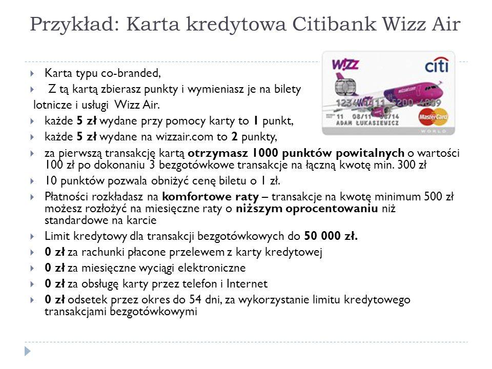 Przykład: Karta kredytowa Citibank Wizz Air  Karta typu co-branded,  Z tą kartą zbierasz punkty i wymieniasz je na bilety lotnicze i usługi Wizz Air