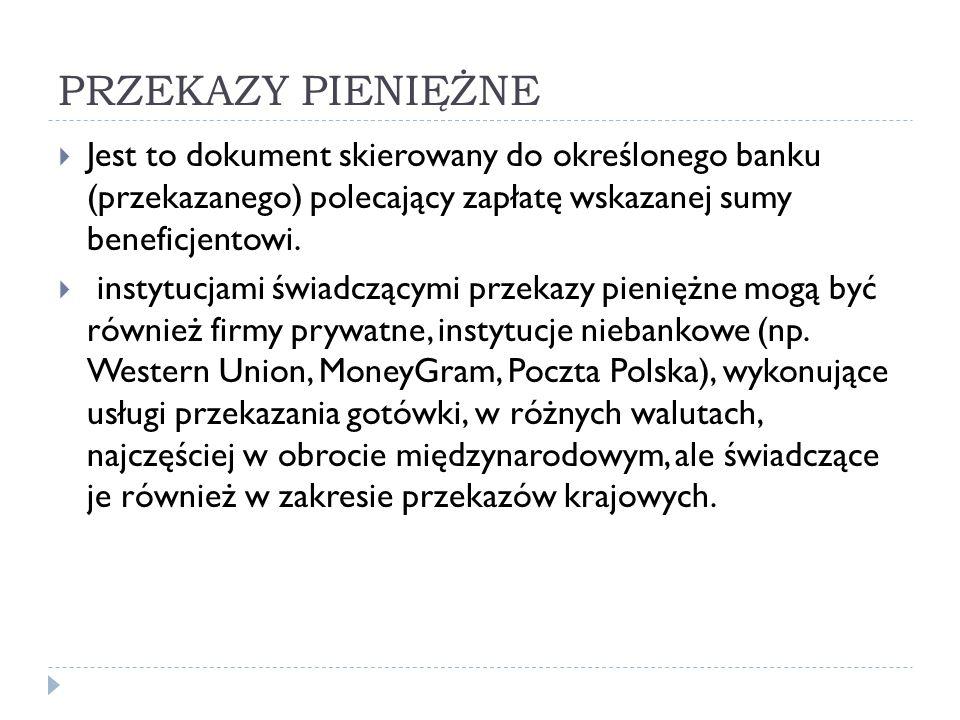 PRZEKAZY PIENIĘŻNE  Jest to dokument skierowany do określonego banku (przekazanego) polecający zapłatę wskazanej sumy beneficjentowi.  instytucjami