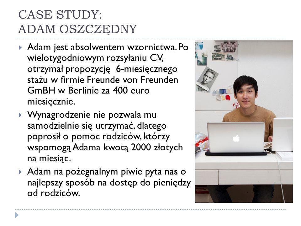 CASE STUDY: ADAM OSZCZĘDNY  Adam jest absolwentem wzornictwa. Po wielotygodniowym rozsyłaniu CV, otrzymał propozycję 6-miesięcznego stażu w firmie Fr