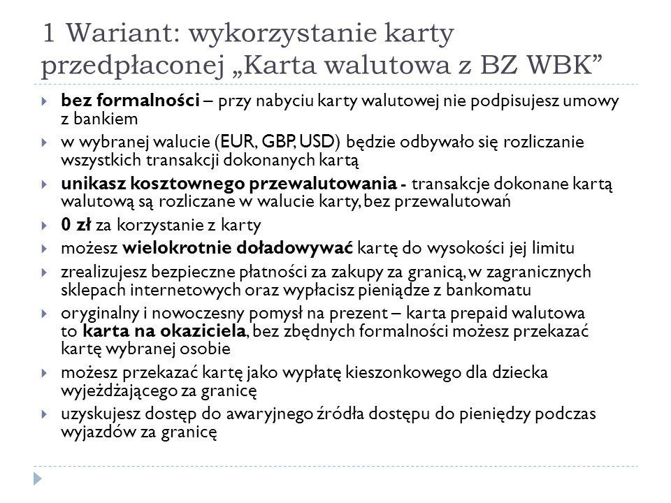 """1 Wariant: wykorzystanie karty przedpłaconej """"Karta walutowa z BZ WBK""""  bez formalności – przy nabyciu karty walutowej nie podpisujesz umowy z bankie"""