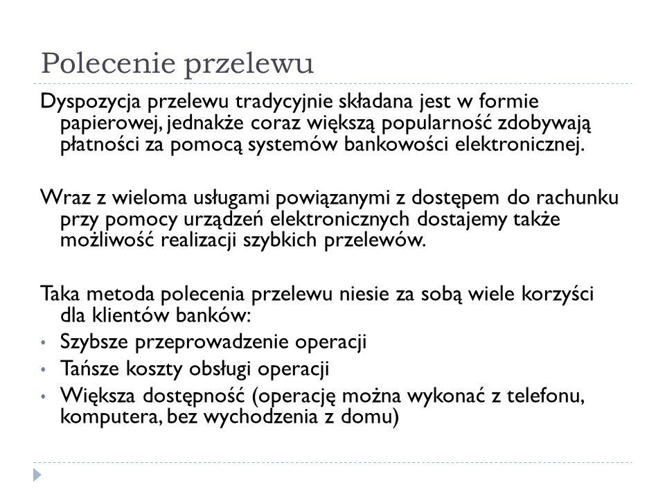 Dyspozycja przelewu tradycyjnie składana jest w formie papierowej, jednakże coraz większą popularność zdobywają płatności za pomocą systemów bankowośc