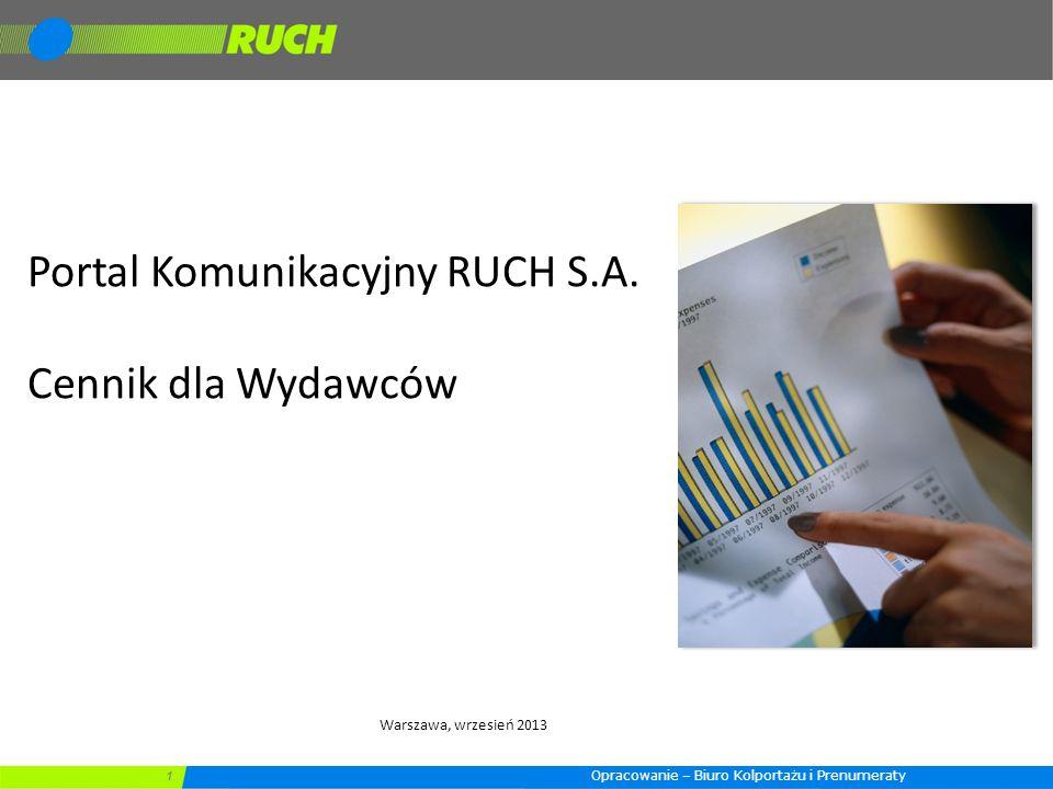 1 Portal Komunikacyjny RUCH S.A. Cennik dla Wydawców Warszawa, wrzesień 2013 Opracowanie – Biuro Kolportażu i Prenumeraty