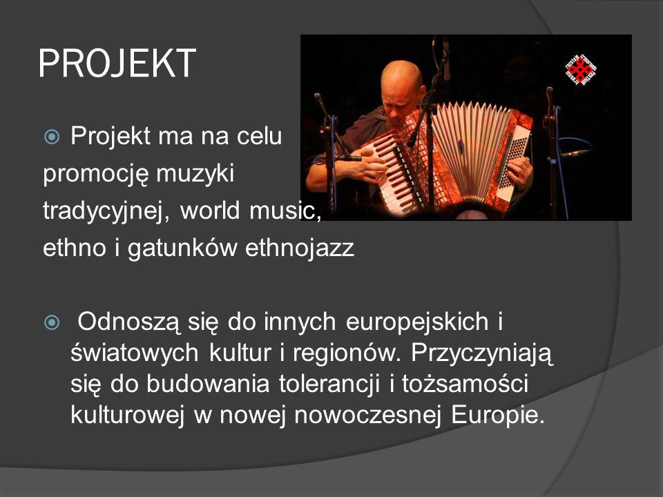 PROJEKT  Projekt ma na celu promocję muzyki tradycyjnej, world music, ethno i gatunków ethnojazz  Odnoszą się do innych europejskich i światowych kultur i regionów.