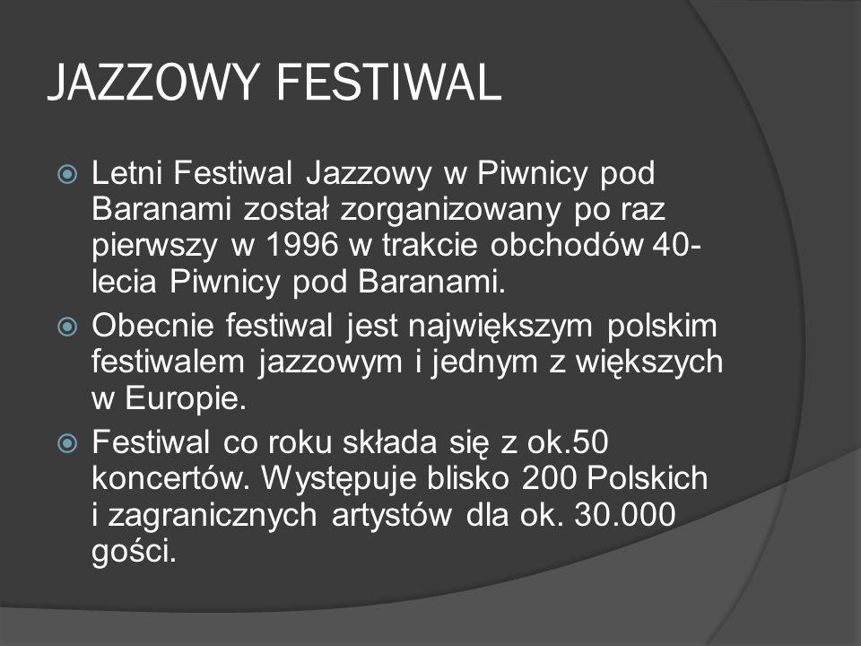 JAZZOWY FESTIWAL  Letni Festiwal Jazzowy w Piwnicy pod Baranami został zorganizowany po raz pierwszy w 1996 w trakcie obchodów 40- lecia Piwnicy pod Baranami.
