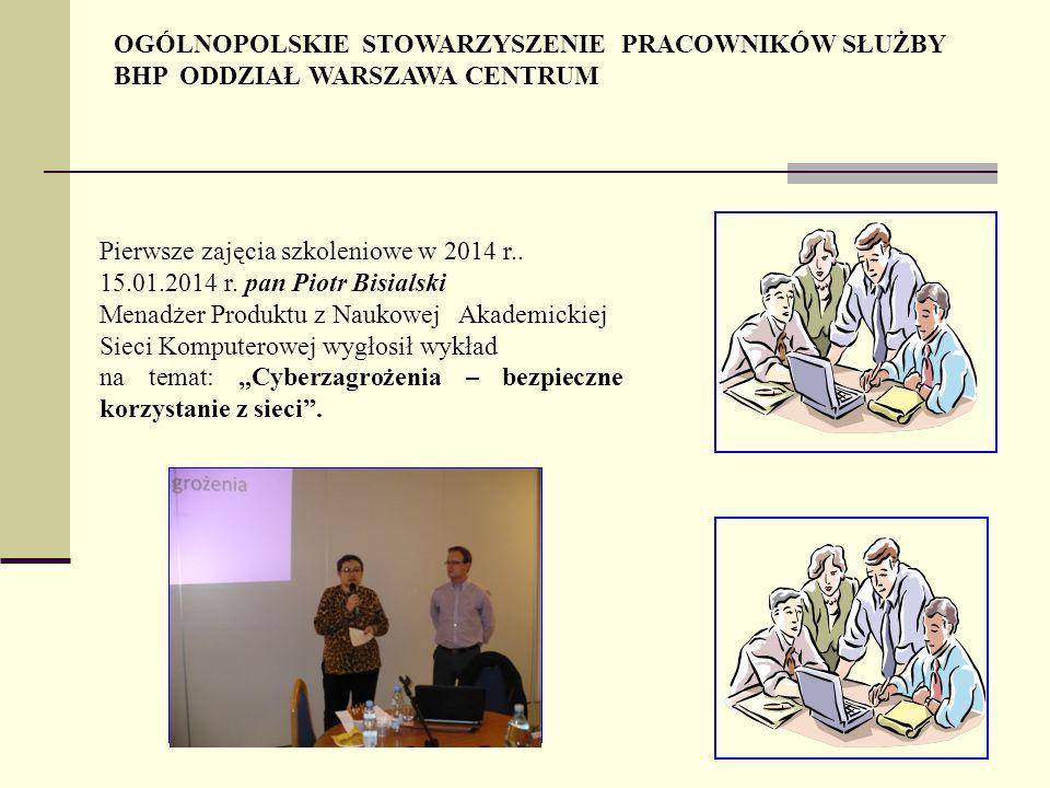 OGÓLNOPOLSKIE STOWARZYSZENIE PRACOWNIKÓW SŁUŻBY BHP ODDZIAŁ WARSZAWA CENTRUM Pierwsze zajęcia szkoleniowe w 2014 r..