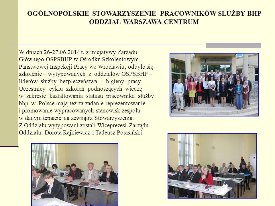 OGÓLNOPOLSKIE STOWARZYSZENIE PRACOWNIKÓW SŁUŻBY BHP ODDZIAŁ WARSZAWA CENTRUM W dniach 26-27.06.2014 r.