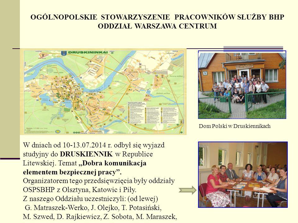 OGÓLNOPOLSKIE STOWARZYSZENIE PRACOWNIKÓW SŁUŻBY BHP ODDZIAŁ WARSZAWA CENTRUM W dniach od 10-13.07.2014 r. odbył się wyjazd studyjny do DRUSKIENNIK w R