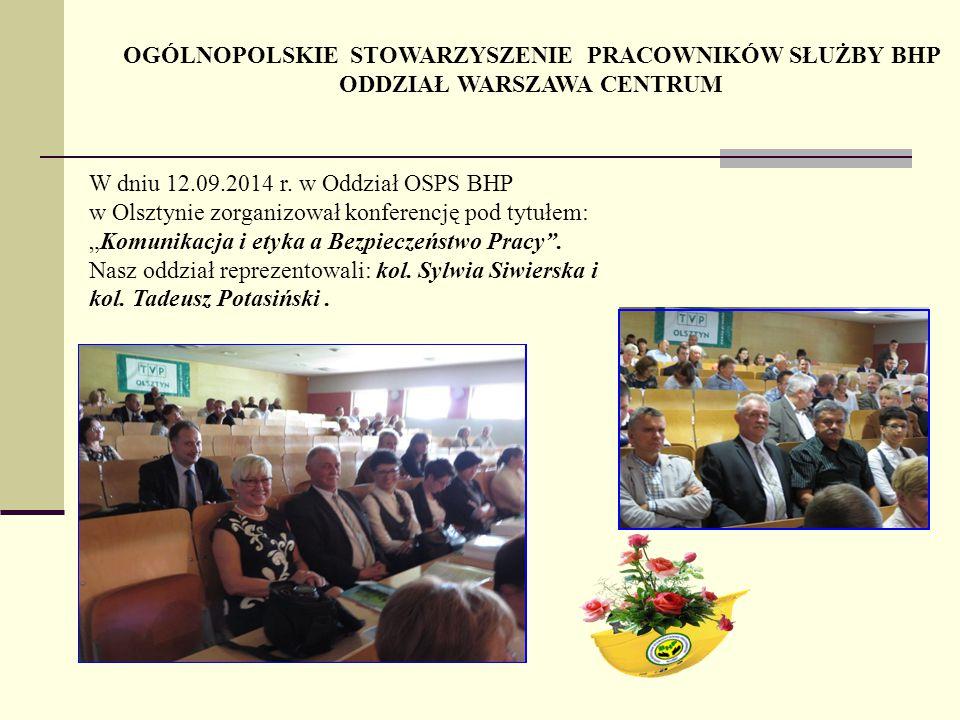 OGÓLNOPOLSKIE STOWARZYSZENIE PRACOWNIKÓW SŁUŻBY BHP ODDZIAŁ WARSZAWA CENTRUM W dniu 12.09.2014 r. w Oddział OSPS BHP w Olsztynie zorganizował konferen
