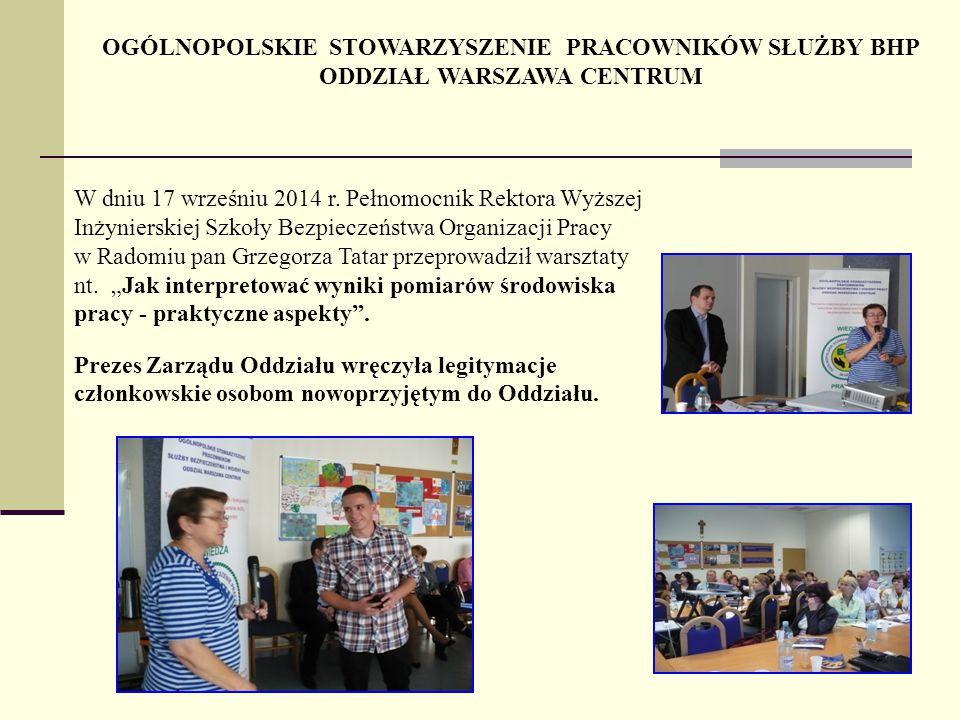 OGÓLNOPOLSKIE STOWARZYSZENIE PRACOWNIKÓW SŁUŻBY BHP ODDZIAŁ WARSZAWA CENTRUM W dniu 17 wrześniu 2014 r.