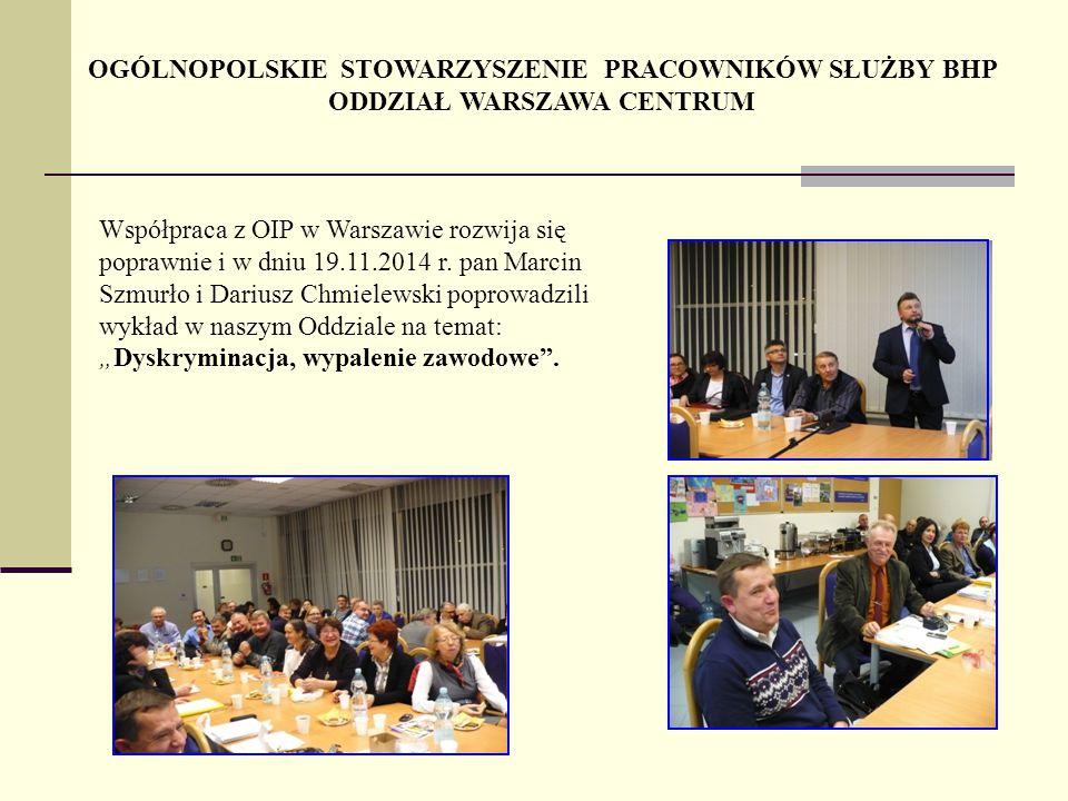 OGÓLNOPOLSKIE STOWARZYSZENIE PRACOWNIKÓW SŁUŻBY BHP ODDZIAŁ WARSZAWA CENTRUM Współpraca z OIP w Warszawie rozwija się poprawnie i w dniu 19.11.2014 r.