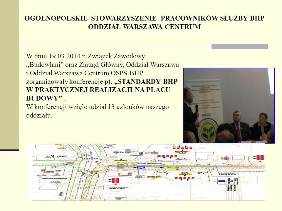"""OGÓLNOPOLSKIE STOWARZYSZENIE PRACOWNIKÓW SŁUŻBY BHP ODDZIAŁ WARSZAWA CENTRUM W dniu 19.03.2014 r. Związek Zawodowy """"Budowlani"""" oraz Zarząd Główny, Odd"""
