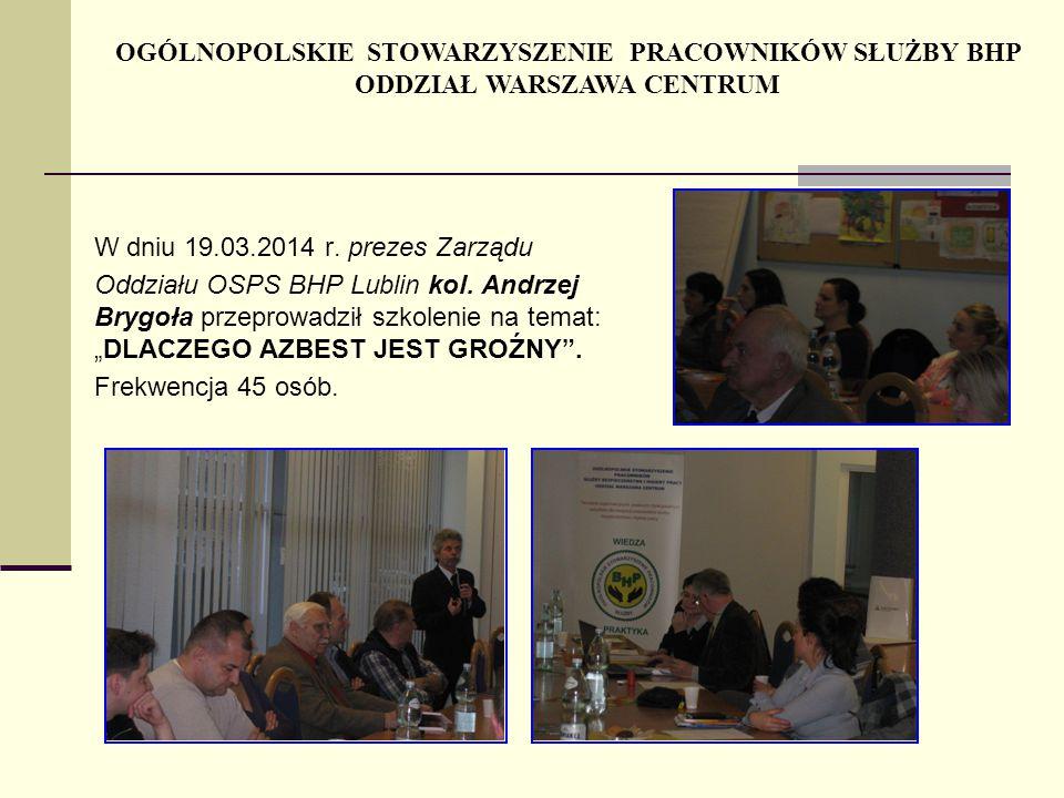 W dniu 19.03.2014 r.prezes Zarządu Oddziału OSPS BHP Lublin kol.