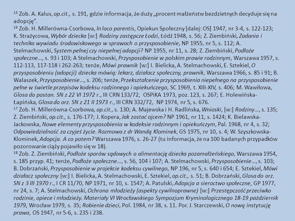 """15 Zob. A. Kalus, op.cit., s. 191, gdzie informacja, że duży """"procent małżeństw bezdzietnych decyduje się na adopcję"""". 16 Zob. H. Millerówna-Csorbowa,"""