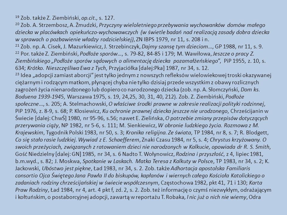 19 Zob. także Z. Ziembiński, op.cit., s. 127. 20 Zob. A. Strzembosz, A. Żmudzki, Przyczyny wieloletniego przebywania wychowanków domów małego dziecka
