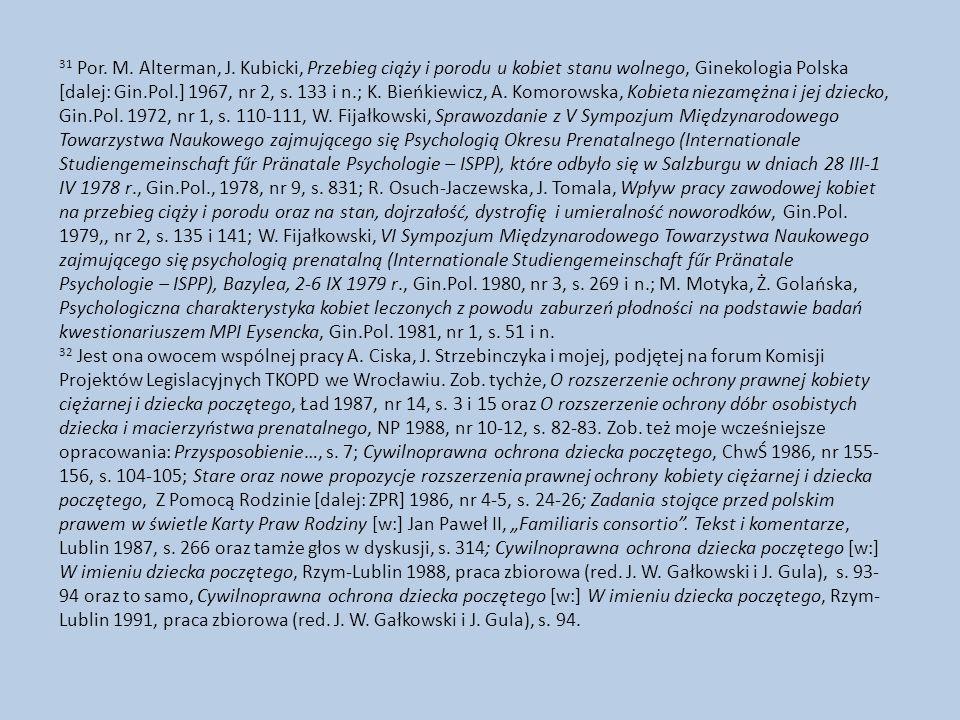 31 Por. M. Alterman, J. Kubicki, Przebieg ciąży i porodu u kobiet stanu wolnego, Ginekologia Polska [dalej: Gin.Pol.] 1967, nr 2, s. 133 i n.; K. Bień