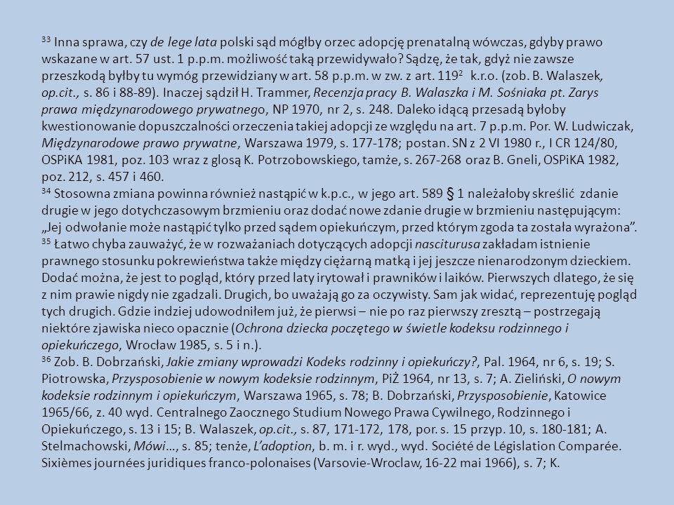 33 Inna sprawa, czy de lege lata polski sąd mógłby orzec adopcję prenatalną wówczas, gdyby prawo wskazane w art. 57 ust. 1 p.p.m. możliwość taką przew