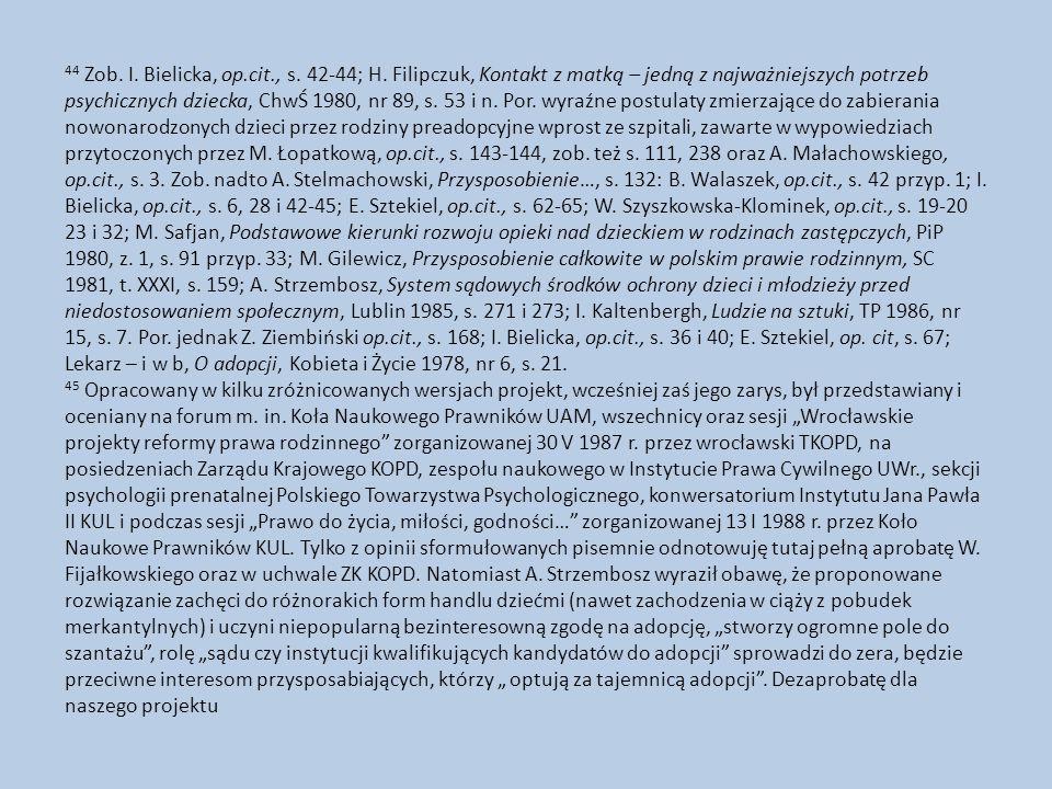 44 Zob. I. Bielicka, op.cit., s. 42-44; H. Filipczuk, Kontakt z matką – jedną z najważniejszych potrzeb psychicznych dziecka, ChwŚ 1980, nr 89, s. 53