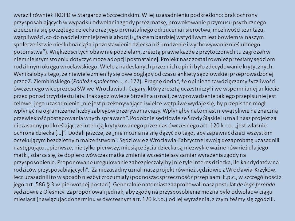 wyraził również TKOPD w Stargardzie Szczecińskim. W jej uzasadnieniu podkreślono: brak ochrony przysposabiających w wypadku odwołania zgody przez matk