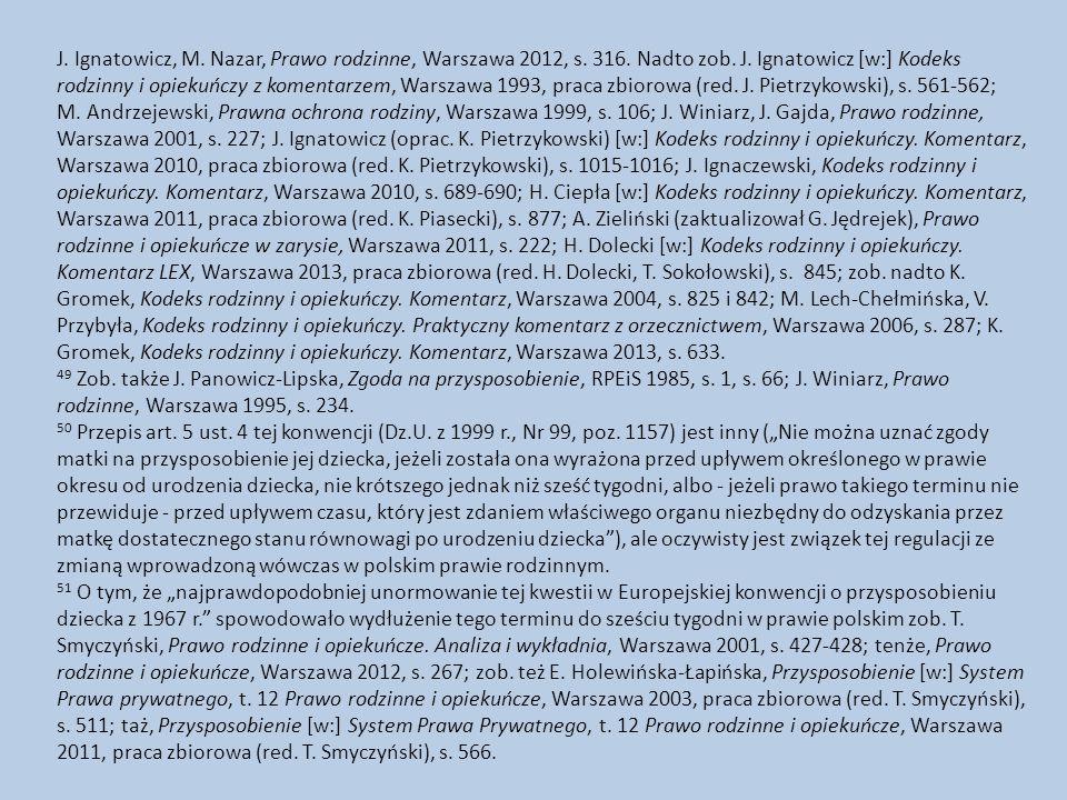 J. Ignatowicz, M. Nazar, Prawo rodzinne, Warszawa 2012, s. 316. Nadto zob. J. Ignatowicz [w:] Kodeks rodzinny i opiekuńczy z komentarzem, Warszawa 199