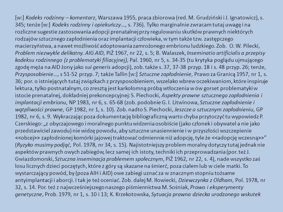 [w:] Kodeks rodzinny – komentarz, Warszawa 1955, praca zbiorowa (red. M. Grudziński i J. Ignatowicz), s. 345; tenże [w:] Kodeks rodzinny i opiekuńczy…