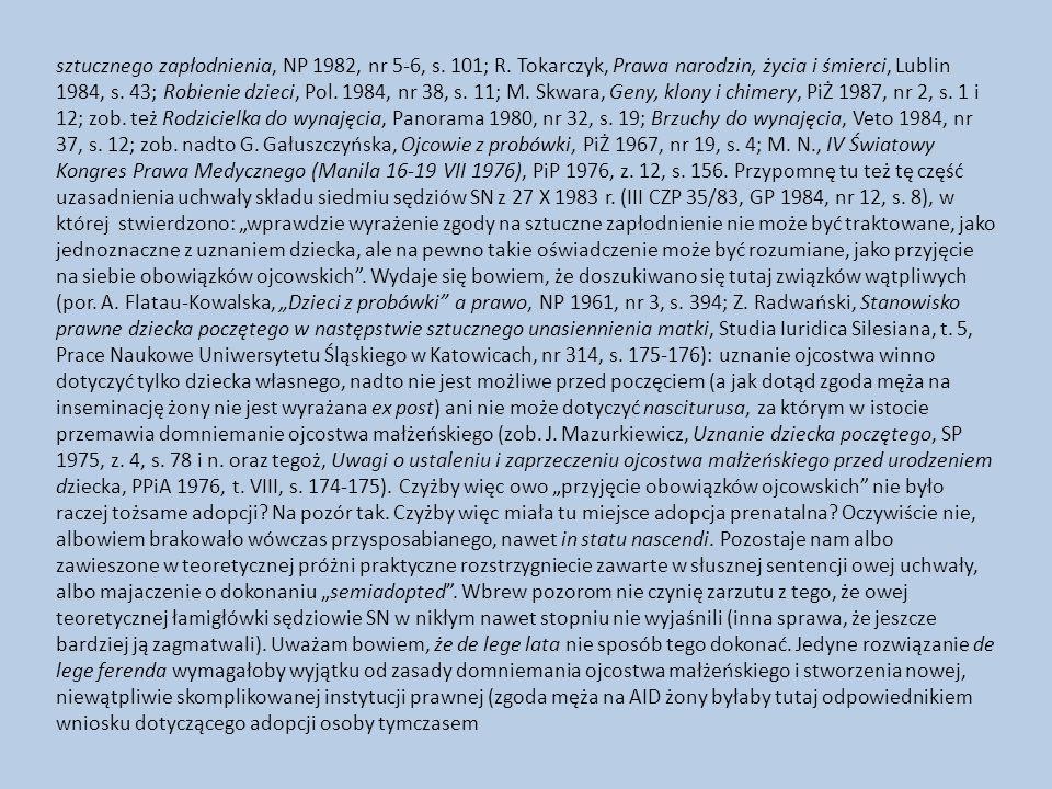 sztucznego zapłodnienia, NP 1982, nr 5-6, s. 101; R. Tokarczyk, Prawa narodzin, życia i śmierci, Lublin 1984, s. 43; Robienie dzieci, Pol. 1984, nr 38