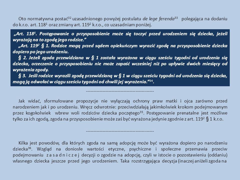 Oto normatywna postać 32 uzasadnionego powyżej postulatu de lege ferenda 33 polegająca na dodaniu do k.r.o. art. 118 1 oraz zmiany art. 119 2 k.r.o.,