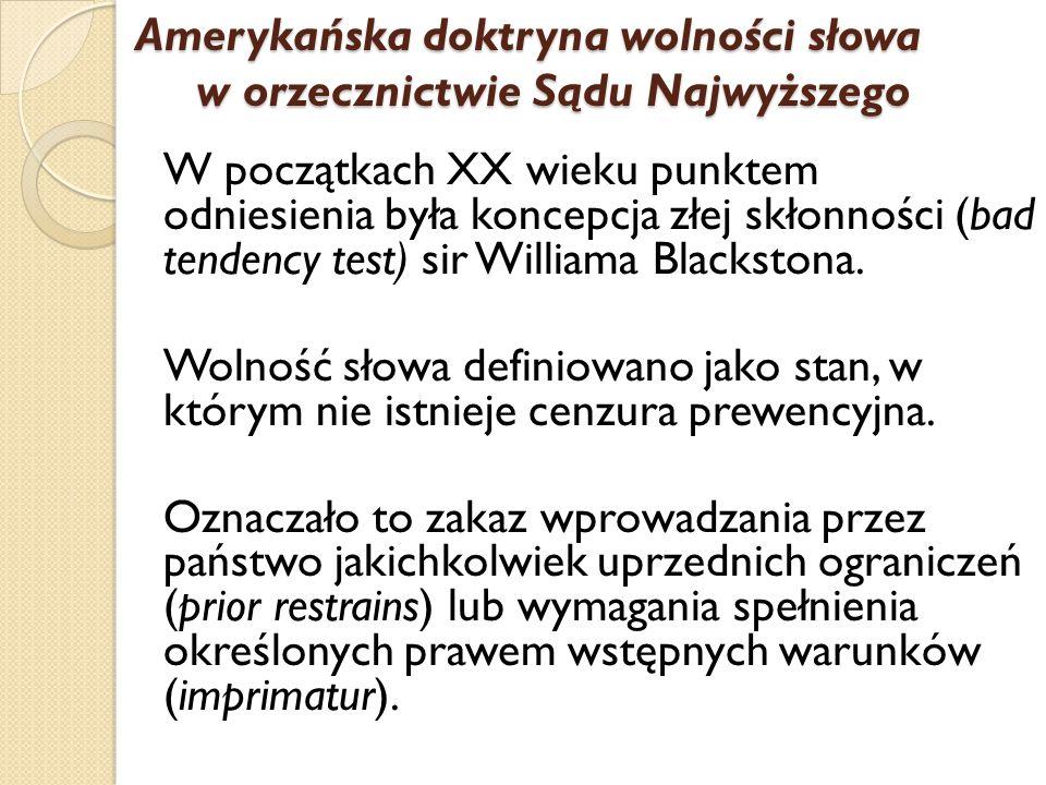 W początkach XX wieku punktem odniesienia była koncepcja złej skłonności (bad tendency test) sir Williama Blackstona. Wolność słowa definiowano jako s