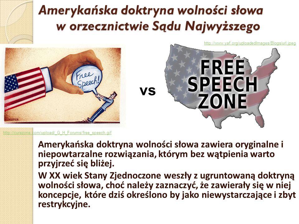 Amerykańska doktryna wolności słowa w orzecznictwie Sądu Najwyższego Amerykańska doktryna wolności słowa zawiera oryginalne i niepowtarzalne rozwiązan