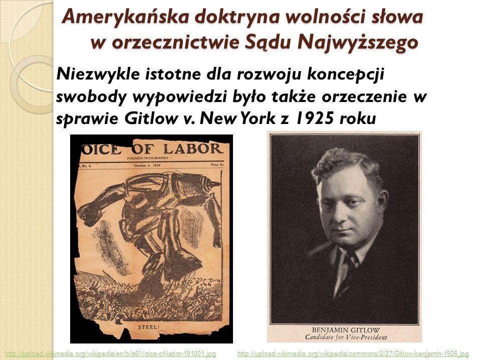 http://upload.wikimedia.org/wikipedia/en/b/b6/Voice-of-labor-191001.jpghttp://upload.wikimedia.org/wikipedia/commons/2/27/Gitlow-benjamin-1928.jpg Amerykańska doktryna wolności słowa w orzecznictwie Sądu Najwyższego Niezwykle istotne dla rozwoju koncepcji swobody wypowiedzi było także orzeczenie w sprawie Gitlow v.