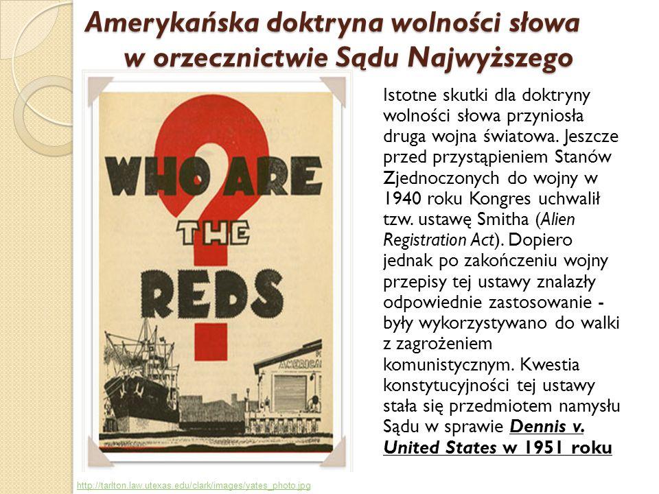 Istotne skutki dla doktryny wolności słowa przyniosła druga wojna światowa. Jeszcze przed przystąpieniem Stanów Zjednoczonych do wojny w 1940 roku Kon