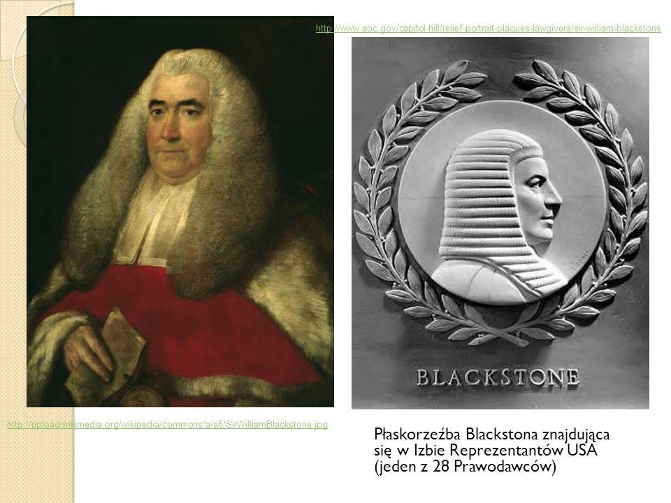 Płaskorzeźba Blackstona znajdująca się w Izbie Reprezentantów USA (jeden z 28 Prawodawców) http://upload.wikimedia.org/wikipedia/commons/a/a6/SirWilliamBlackstone.jpg http://www.aoc.gov/capitol-hill/relief-portrait-plaques-lawgivers/sir-william-blackstone