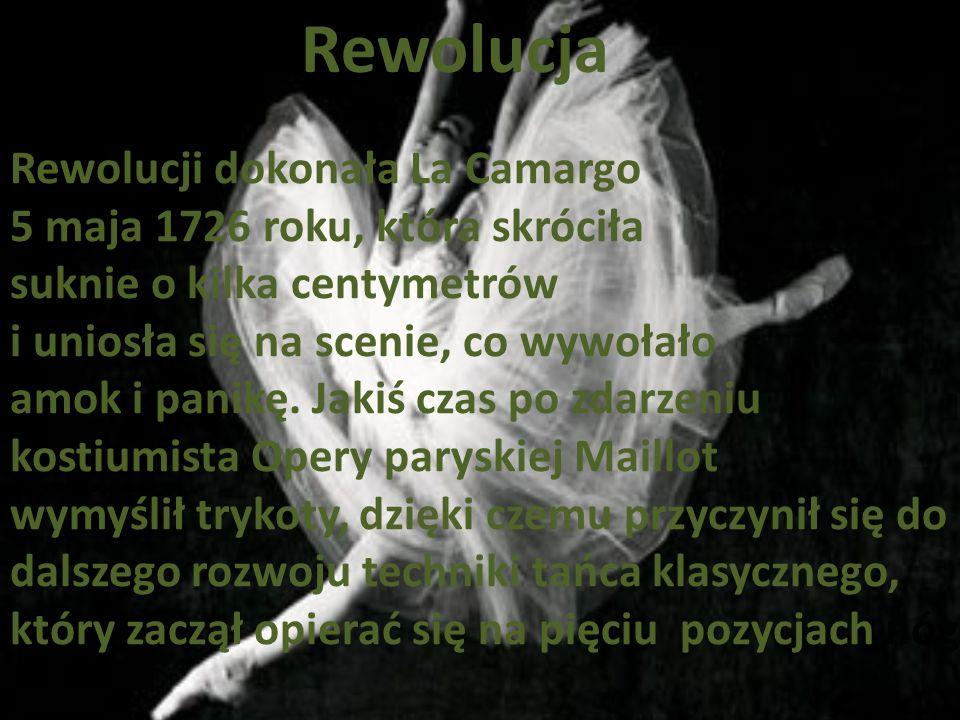 Rewolucja Rewolucji dokonała La Camargo 5 maja 1726 roku, która skróciła suknie o kilka centymetrów i uniosła się na scenie, co wywołało amok i panikę
