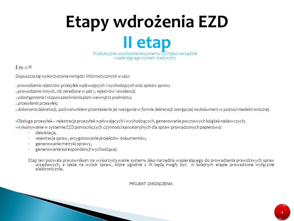 4 4 Produkcyjne uruchomienie systemu EZD jako narzędzia wspierającego system tradycyjny § 39. 2.IK Dopuszcza się wykorzystanie narzędzi informatycznyc