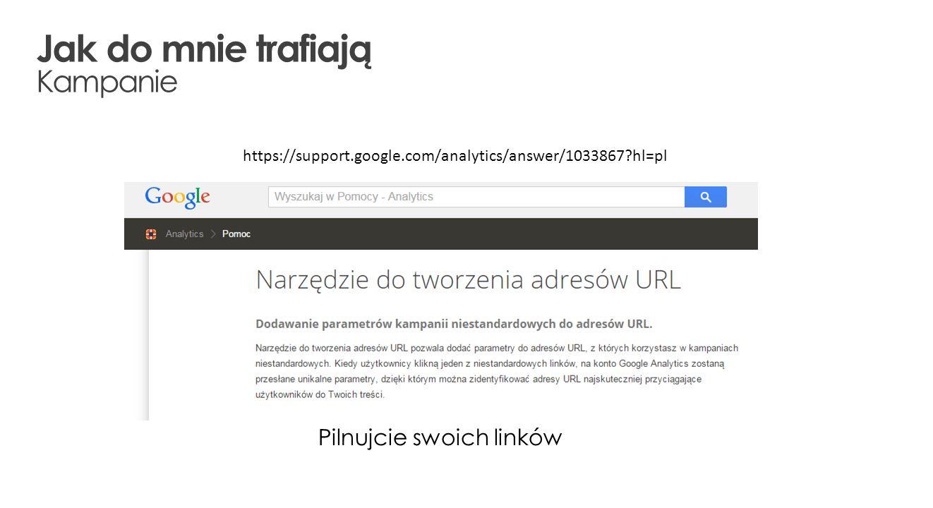 Jak do mnie trafiają Kampanie Pilnujcie swoich linków https://support.google.com/analytics/answer/1033867?hl=pl