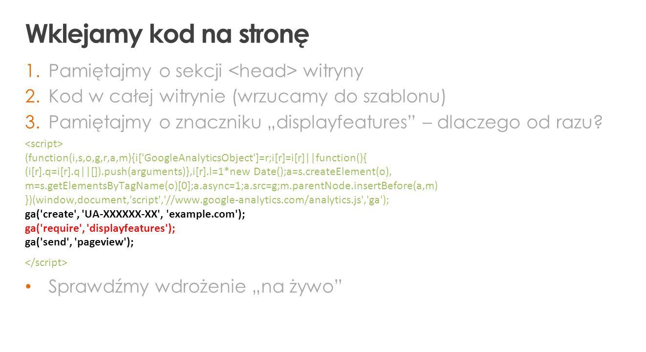 """Wklejamy kod na stronę 1.Pamiętajmy o sekcji witryny 2.Kod w całej witrynie (wrzucamy do szablonu) 3.Pamiętajmy o znaczniku """"displayfeatures"""" – dlacze"""