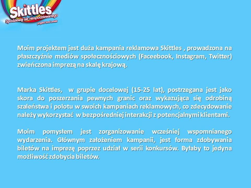 Moim projektem jest duża kampania reklamowa Skittles, prowadzona na płaszczyźnie mediów społecznościowych (Faceebook, Instagram, Twitter) zwieńczona imprezą na skalę krajową.