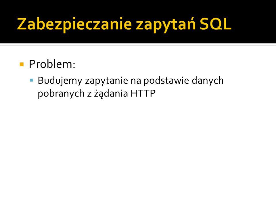  Problem:  Budujemy zapytanie na podstawie danych pobranych z żądania HTTP