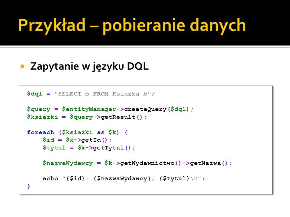  Edycja istniejącego obiektu $ksiazka1 = $entityManager->find( Ksiazka , 1); $ksiazka1->setTytul( Zmieniony tytul ); $entityManager->persist($ksiazka1); $entityManager->flush(); $ksiazka1 = $entityManager->find( Ksiazka , 1); $ksiazka1->setTytul( Zmieniony tytul ); $entityManager->persist($ksiazka1); $entityManager->flush();