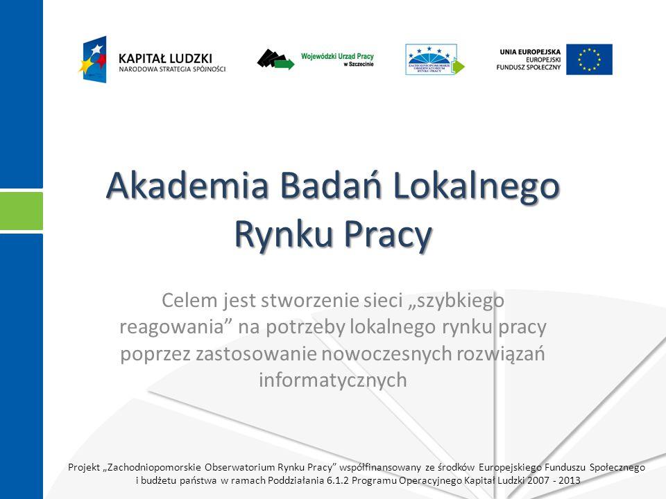 """Projekt """"Zachodniopomorskie Obserwatorium Rynku Pracy współfinansowany ze środków Europejskiego Funduszu Społecznego i budżetu państwa w ramach Poddziałania 6.1.2 Programu Operacyjnego Kapitał Ludzki 2007 - 2013 Akademia Badań Lokalnego Rynku Pracy Celem jest stworzenie sieci """"szybkiego reagowania na potrzeby lokalnego rynku pracy poprzez zastosowanie nowoczesnych rozwiązań informatycznych"""
