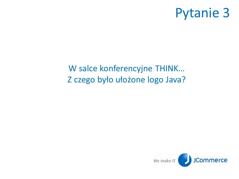 Pytanie 3 W salce konferencyjne THINK… Z czego było ułożone logo Java?