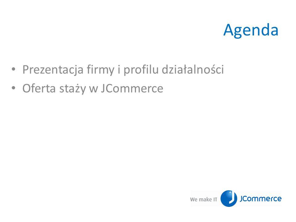 Agenda Prezentacja firmy i profilu działalności Oferta staży w JCommerce