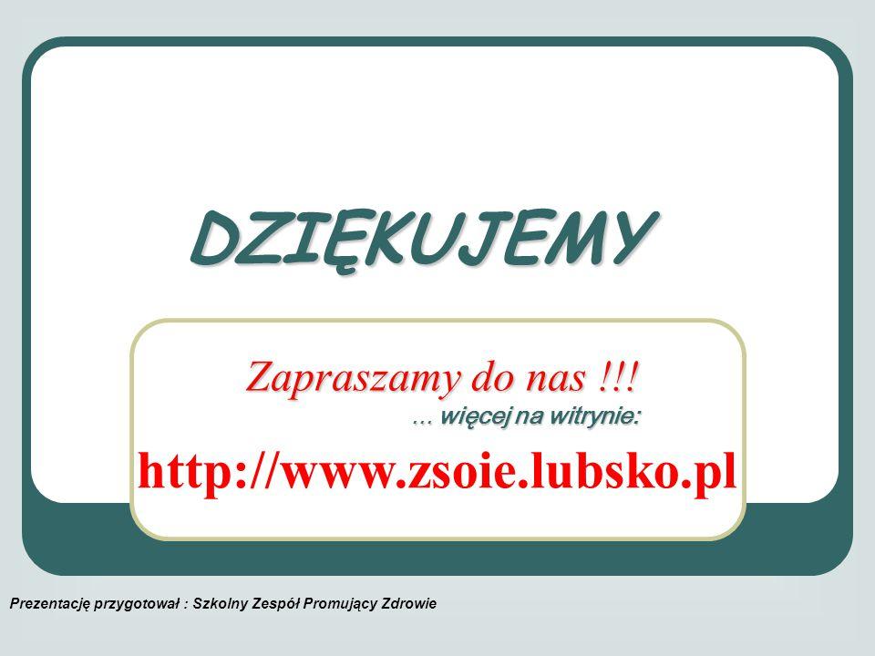 Zapraszamy do nas !!!... więcej na witrynie: DZIĘKUJEMY http://www.zsoie.lubsko.pl Prezentację przygotował : Szkolny Zespół Promujący Zdrowie