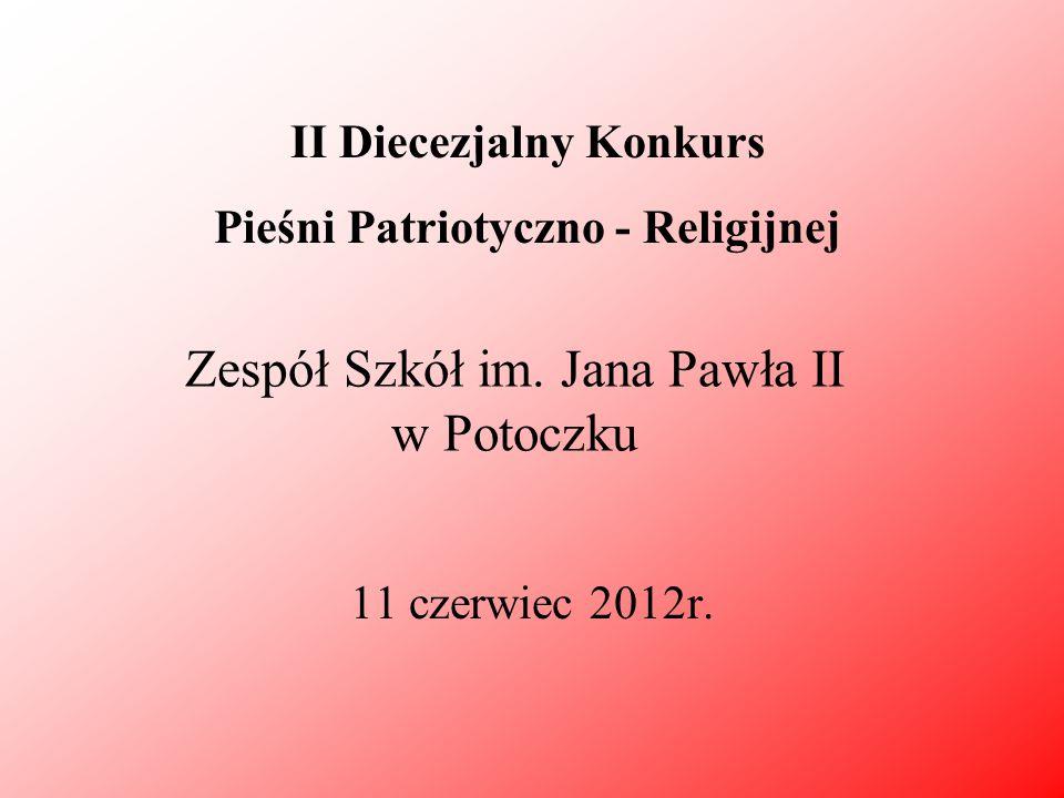 Zespół Szkół im. Jana Pawła II w Potoczku 11 czerwiec 2012r. II Diecezjalny Konkurs Pieśni Patriotyczno - Religijnej