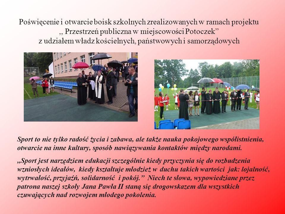 """Poświęcenie i otwarcie boisk szkolnych zrealizowanych w ramach projektu,, Przestrzeń publiczna w miejscowości Potoczek"""" z udziałem władz kościelnych,"""