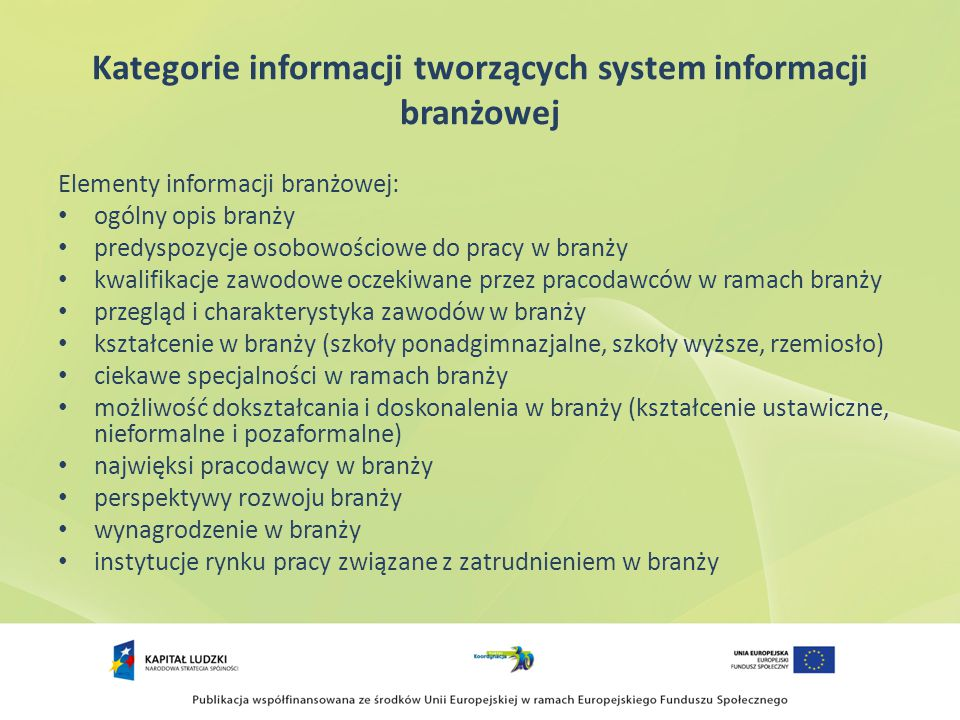 Kategorie informacji tworzących system informacji branżowej Branża jest analizowana lokalnie na poziomie regionu, na poziomie kraju oraz na poziomie Europy i świata.