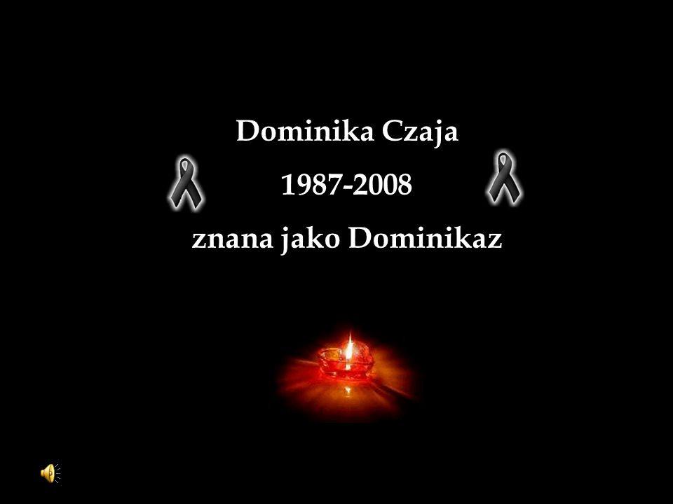 Dominika Czaja 1987-2008 znana jako Dominikaz