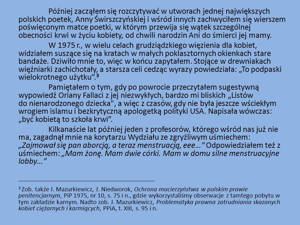 Później zacząłem się rozczytywać w utworach jednej największych polskich poetek, Anny Świrszczyńskiej i wśród innych zachwyciłem się wierszem poświęconym matce poetki, w którym przewija się wątek szczególnej obecności krwi w życiu kobiety, od chwili narodzin Ani do śmierci jej mamy.