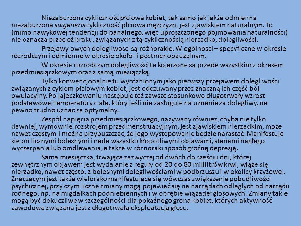 Niezaburzona cykliczność płciowa kobiet, tak samo jak jakże odmienna niezaburzona suigeneris cykliczność płciowa mężczyzn, jest zjawiskiem naturalnym.